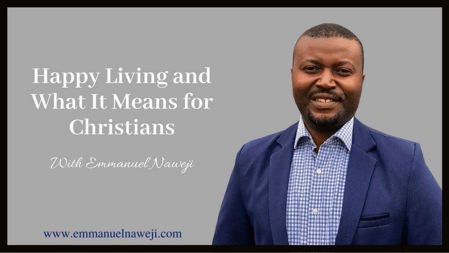 Freedom Helps You Live Happy As A Christian - Emmanuel Naweji